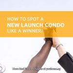 How to Spot A New Launch Condo Like A Winner?