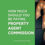 How much should you be paying Property Agent Commission