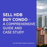 Sell Hdb  Buy Condo –  A Comprehensive  Guide and  Case Study